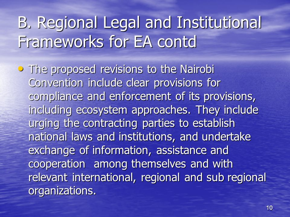 10 B. Regional Legal and Institutional Frameworks for EA contd The proposed revisions to the Nairobi Convention include clear provisions for complianc