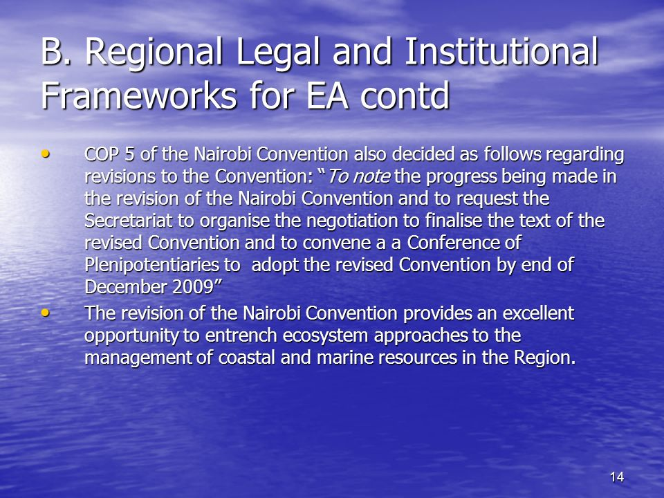 14 B. Regional Legal and Institutional Frameworks for EA contd COP 5 of the Nairobi Convention also decided as follows regarding revisions to the Conv