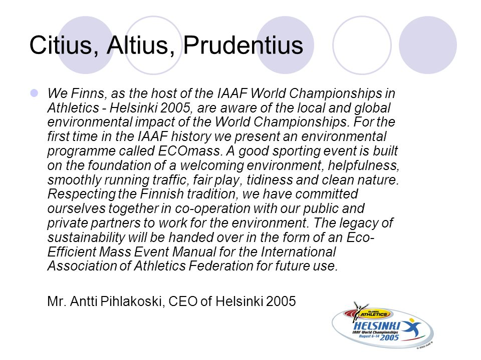 Citius, Altius, Prudentius We Finns, as the host of the IAAF World Championships in Athletics - Helsinki 2005, are aware of the local and global envir