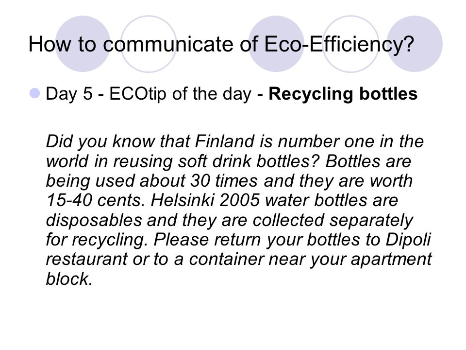 How to communicate of Eco-Efficiency? Day 5 - ECOtip of the day - Recycling bottles Did you know that Finland is number one in the world in reusing so
