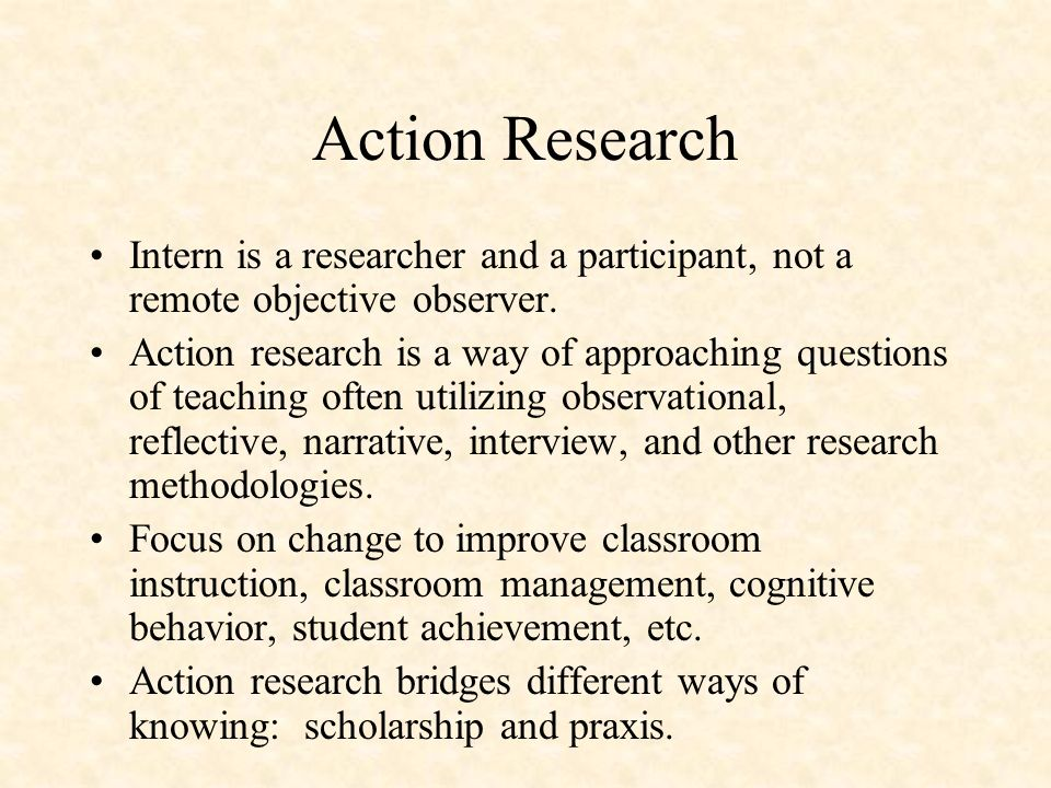 Action Research Intern is a researcher and a participant, not a remote objective observer.
