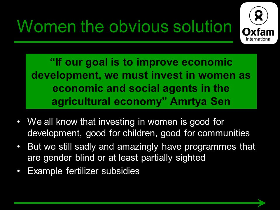 Women the obvious solution We all know that investing in women is good for development, good for children, good for communities But we still sadly and