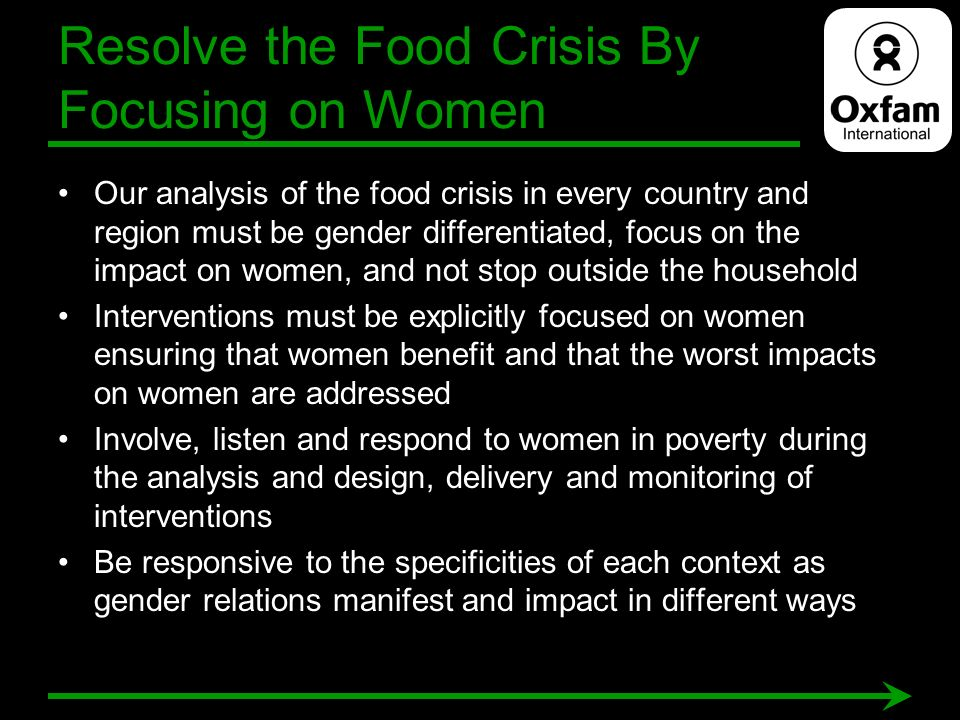 Resolve the Food Crisis By Focusing on Women Our analysis of the food crisis in every country and region must be gender differentiated, focus on the i