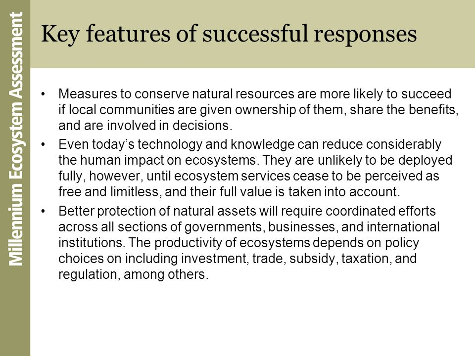 Key features of successful responses Measures to conserve natural resources are more likely to succeed if local communities are given ownership of the