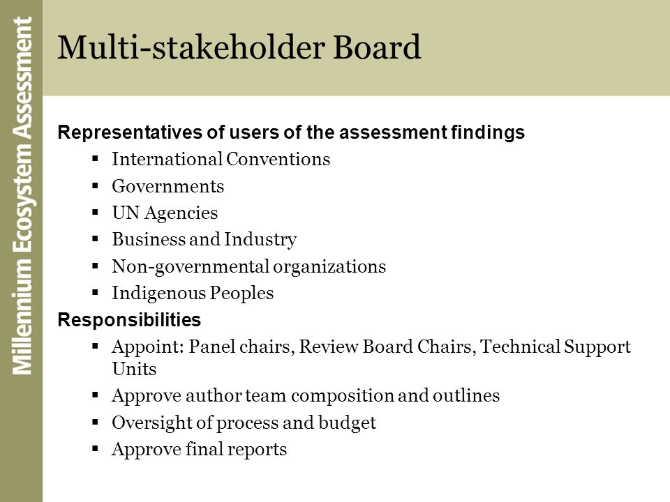 Multi-stakeholder Board Representatives of users of the assessment findings International Conventions Governments UN Agencies Business and Industry No