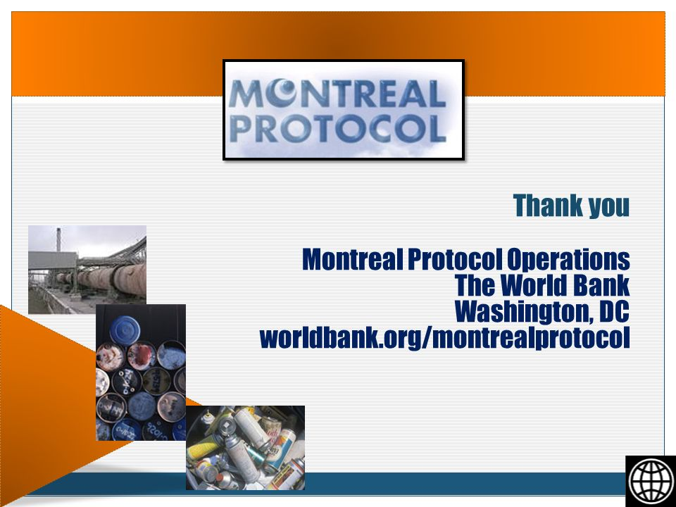 Thank you Montreal Protocol Operations The World Bank Washington, DC worldbank.org/montrealprotocol