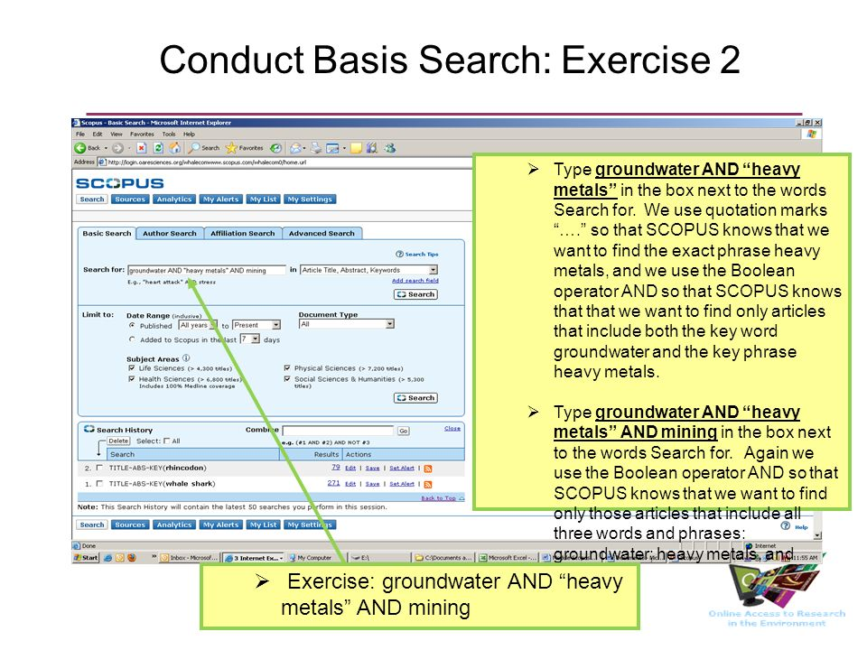 Conduct Basis Search: Exercise 2 Type groundwater AND heavy metals in the box next to the words Search for. We use quotation marks …. so that SCOPUS k
