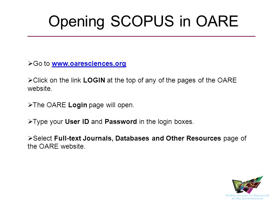 Opening SCOPUS in OARE Go to www.oaresciences.orgwww.oaresciences.org Click on the link LOGIN at the top of any of the pages of the OARE website.