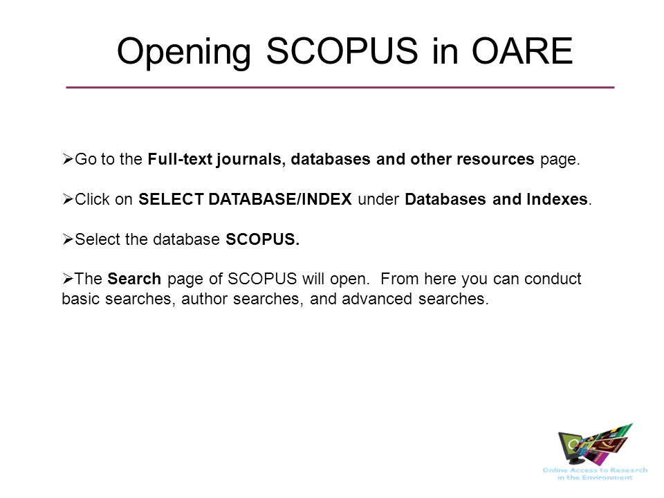 Opening SCOPUS in OARE Go to the Full-text journals, databases and other resources page. Click on SELECT DATABASE/INDEX under Databases and Indexes. S