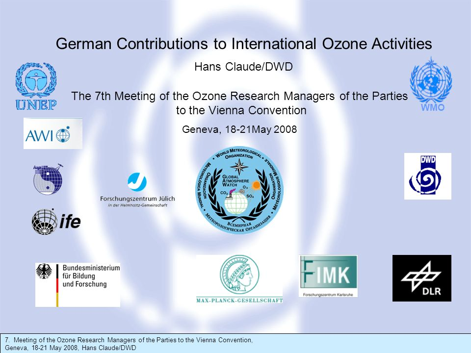 7. Meeting of the Ozone Research Managers of the Parties to the Vienna Convention, Geneva, 18-21 May 2008, Hans Claude/DWD The 7th Meeting of the Ozon