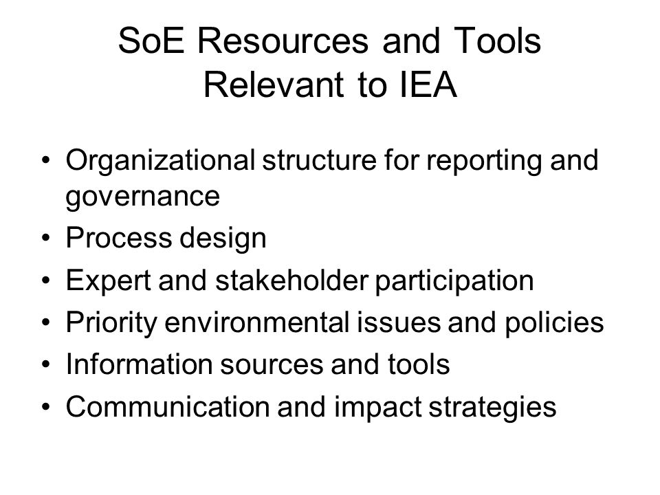SoE Resources and Tools Relevant to IEA Organizational structure for reporting and governance Process design Expert and stakeholder participation Prio