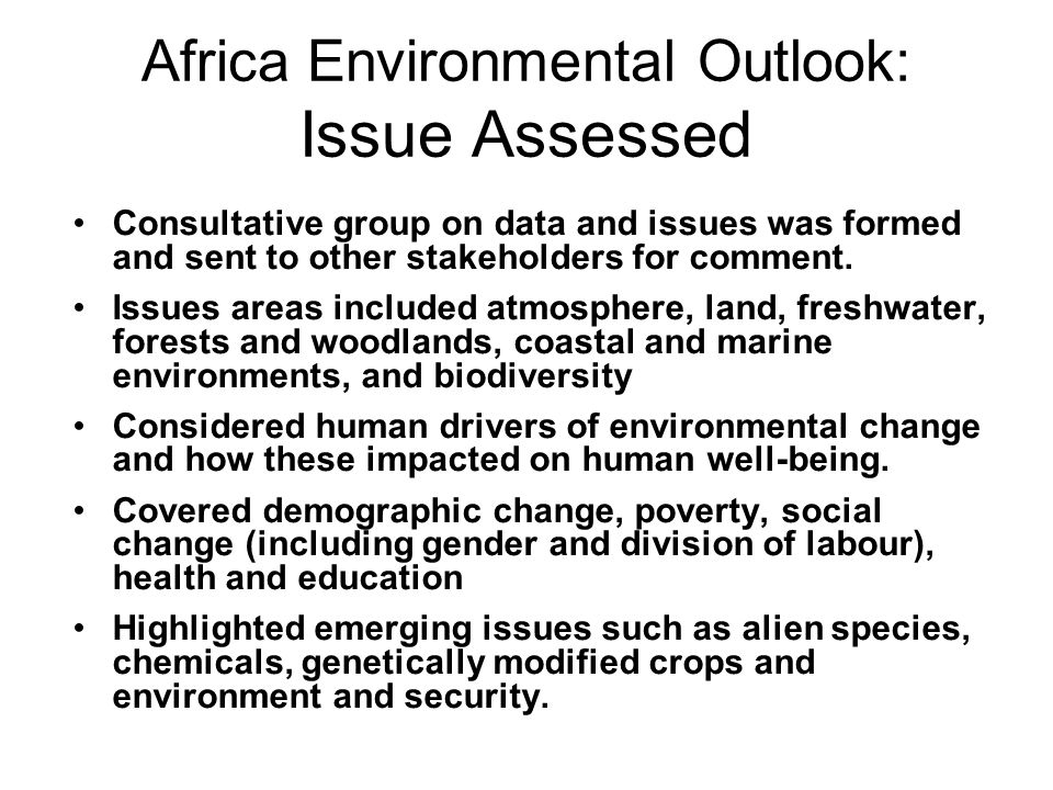 Africa Environmental Outlook: Issue Assessed Consultative group on data and issues was formed and sent to other stakeholders for comment. Issues areas