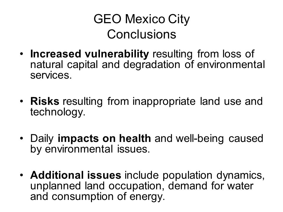 GEO Mexico City Conclusions Increased vulnerability resulting from loss of natural capital and degradation of environmental services. Risks resulting