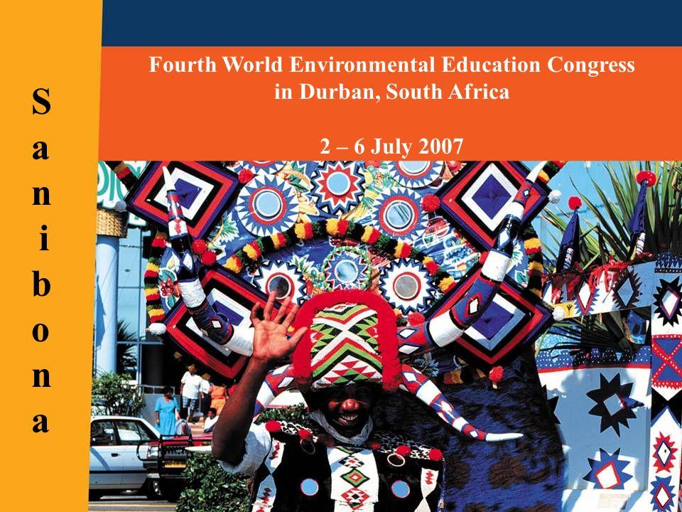 Fourth World Environmental Education Congress in Durban, South Africa 2 – 6 July 2007 SanibonaSanibona