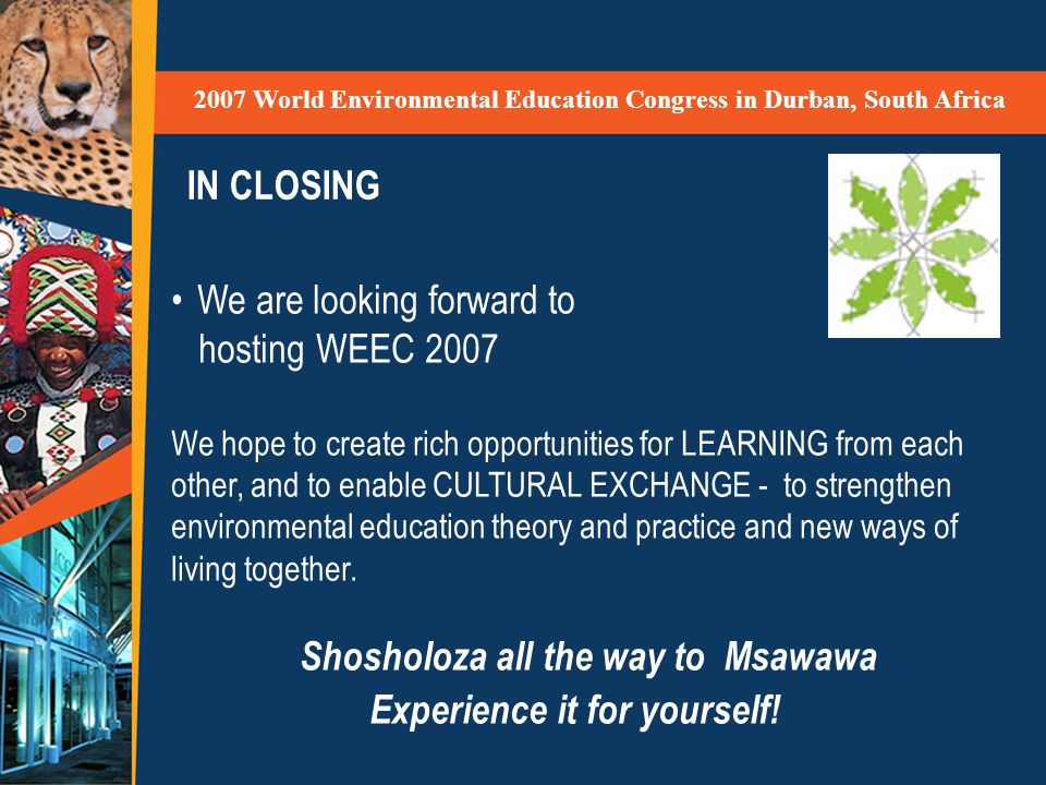 We are looking forward to hosting WEEC 2007 We hope to create rich opportunities for LEARNING from each other, and to enable CULTURAL EXCHANGE - to st