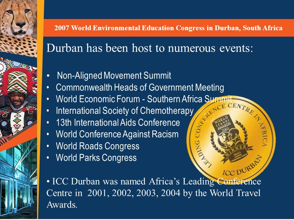 Durban has been host to numerous events: Non-Aligned Movement Summit Commonwealth Heads of Government Meeting World Economic Forum - Southern Africa S