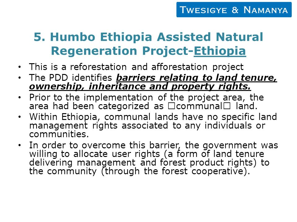 5. Humbo Ethiopia Assisted Natural Regeneration Project-Ethiopia This is a reforestation and afforestation project The PDD identifies barriers relatin