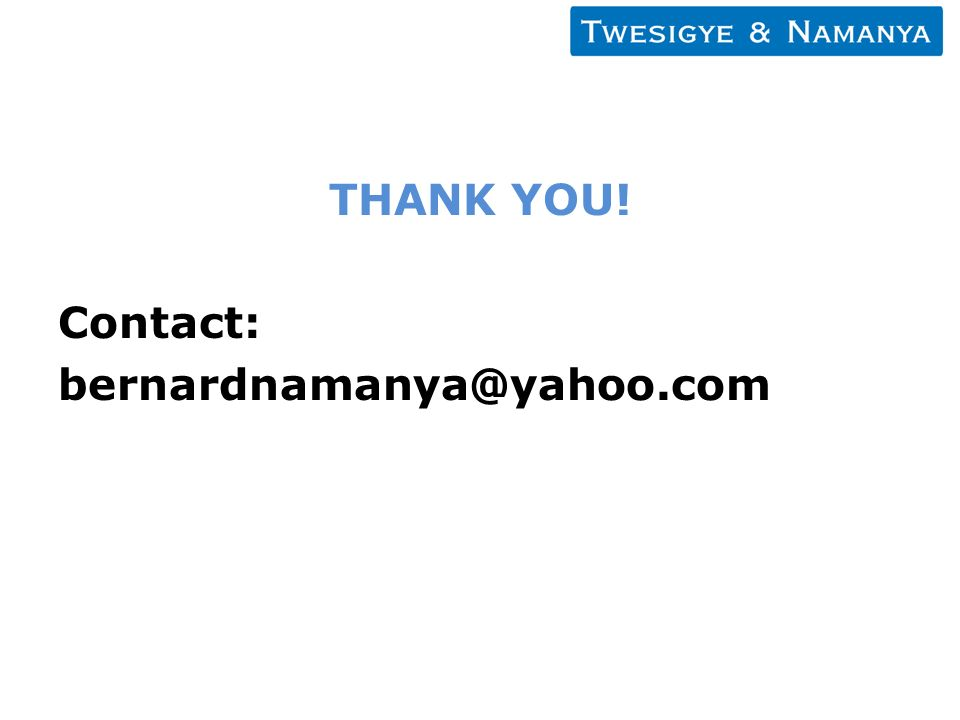 THANK YOU! Contact: bernardnamanya@yahoo.com