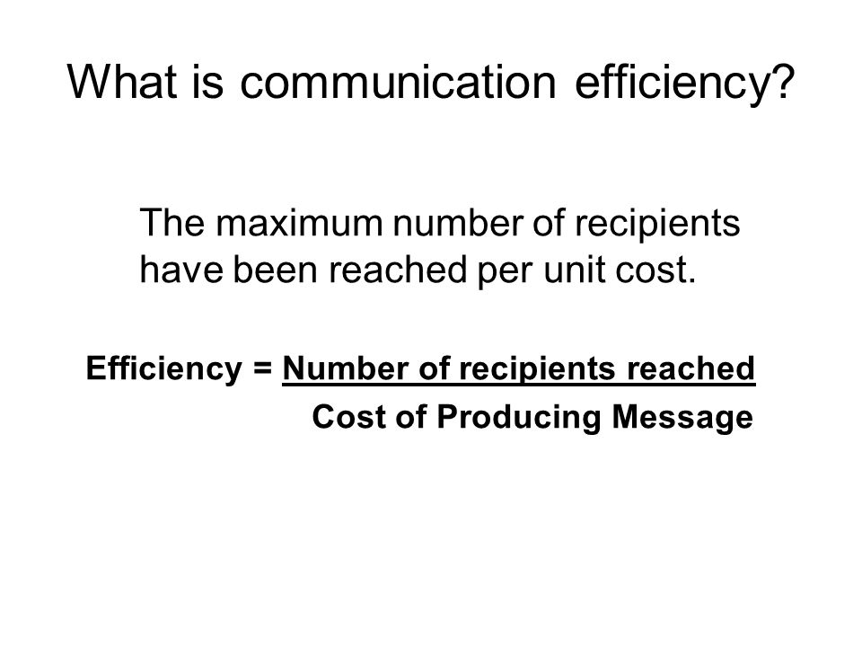 What is communication efficiency. The maximum number of recipients have been reached per unit cost.