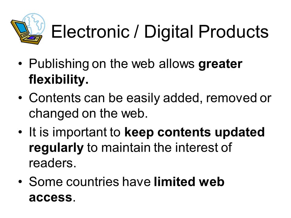 Electronic / Digital Products Publishing on the web allows greater flexibility.