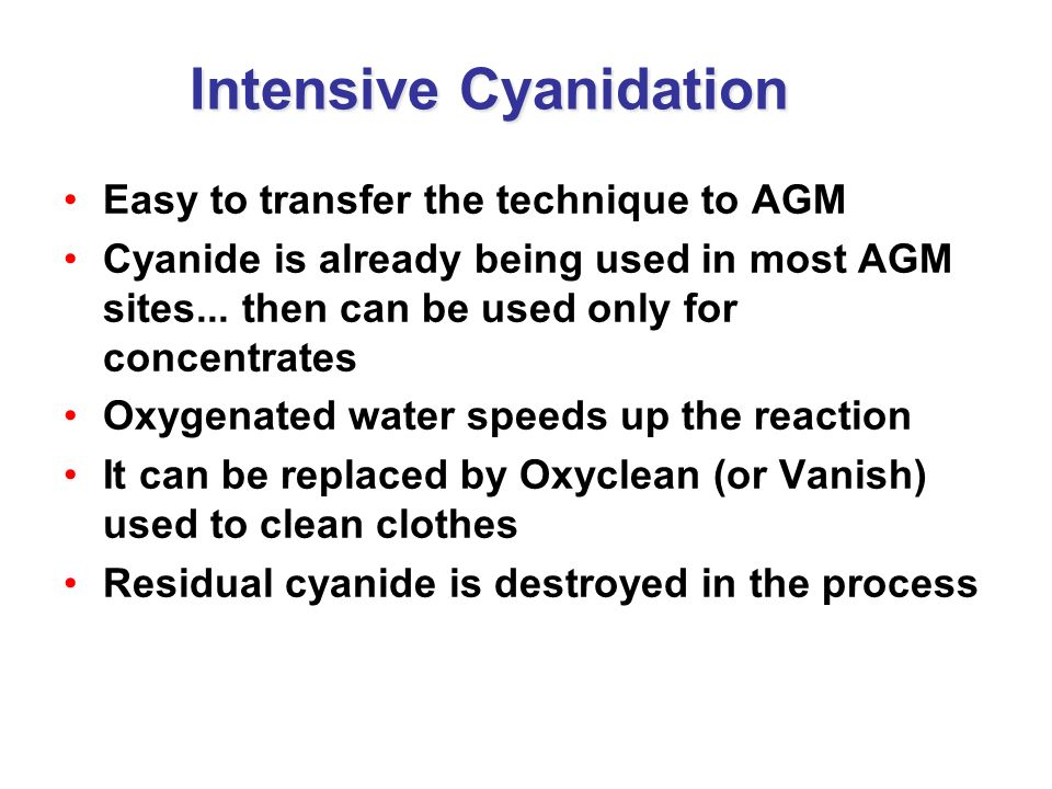 Easy to transfer the technique to AGM Cyanide is already being used in most AGM sites... then can be used only for concentrates Oxygenated water speed