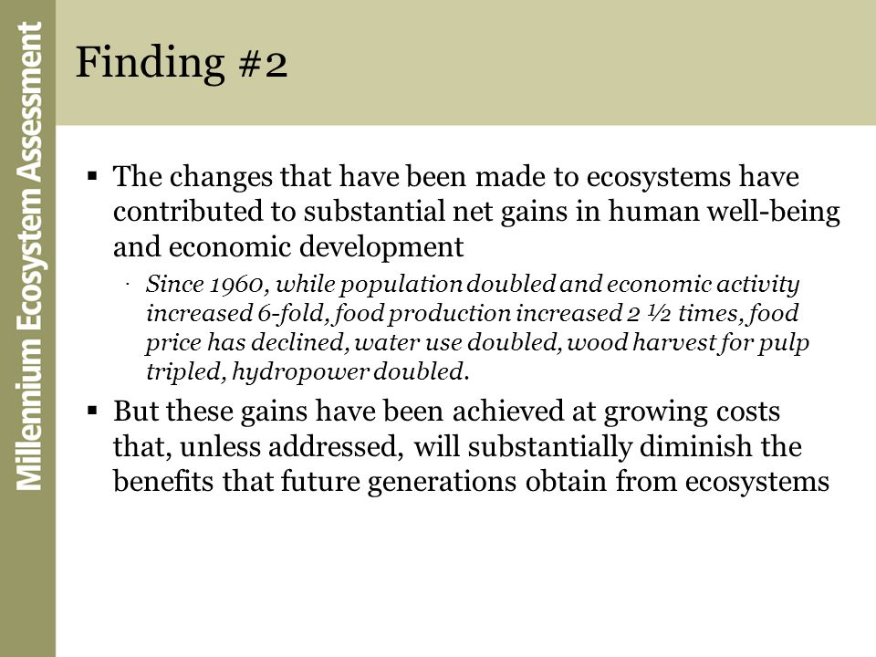 Finding #2 The changes that have been made to ecosystems have contributed to substantial net gains in human well-being and economic development · Sinc