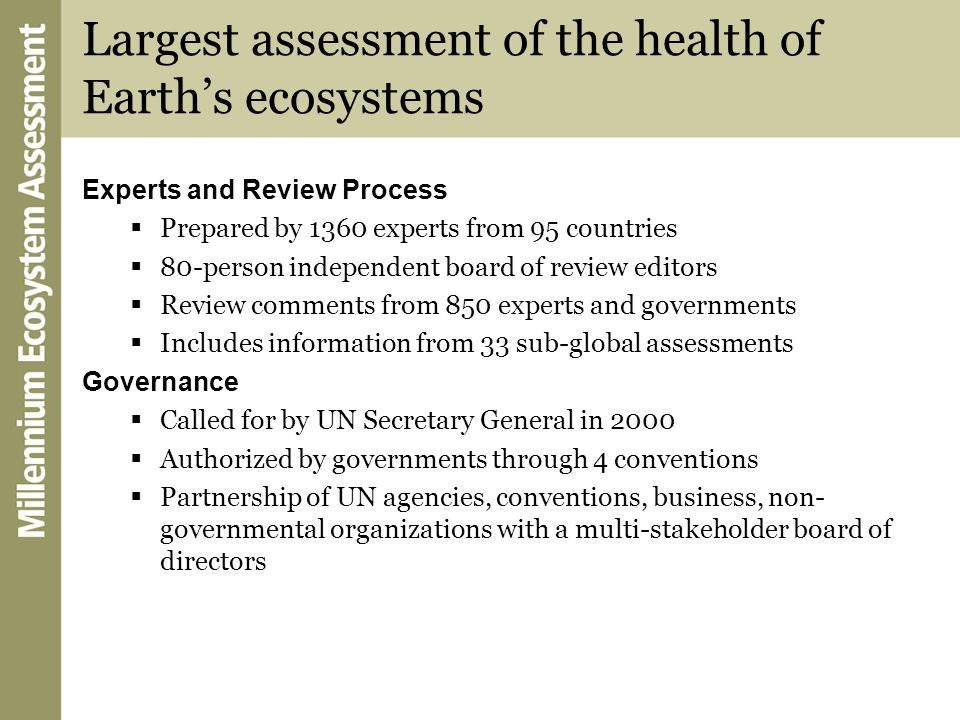 Largest assessment of the health of Earths ecosystems Experts and Review Process Prepared by 1360 experts from 95 countries 80-person independent boar