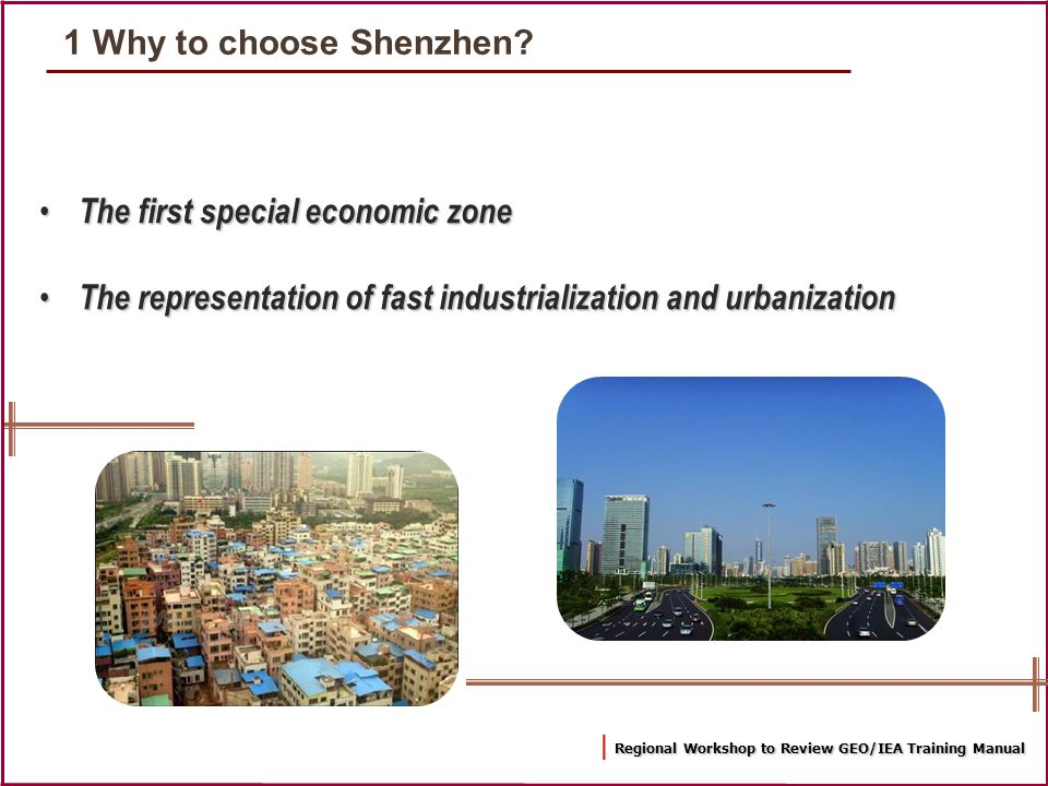Regional Workshop to Review GEO/IEA Training Manual | Regional Workshop to Review GEO/IEA Training Manual 1 Why to choose Shenzhen? The first special
