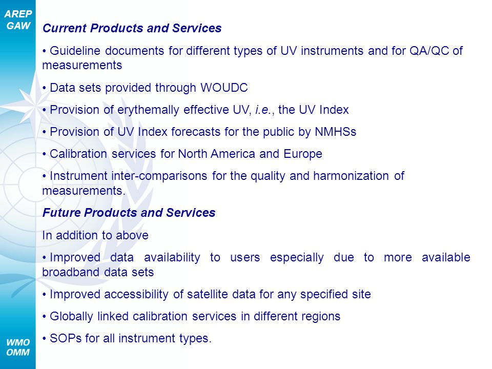 AREP GAW Current Products and Services Guideline documents for different types of UV instruments and for QA/QC of measurements Data sets provided thro