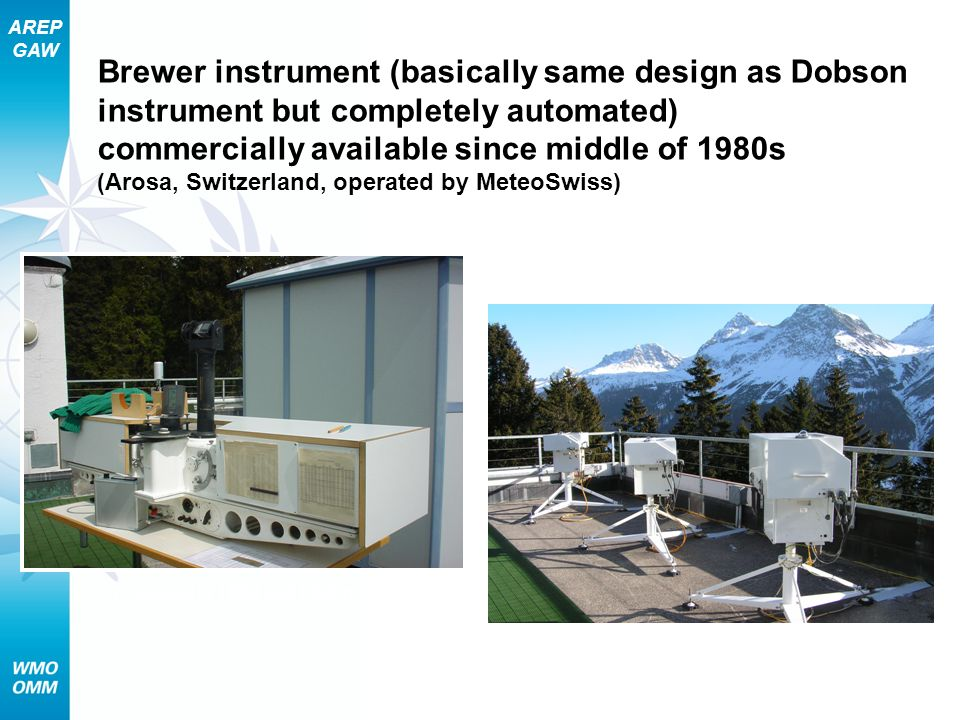 AREP GAW Brewer instrument (basically same design as Dobson instrument but completely automated) commercially available since middle of 1980s (Arosa,