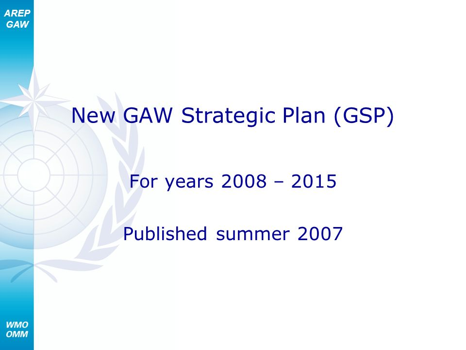AREP GAW New GAW Strategic Plan (GSP) For years 2008 – 2015 Published summer 2007