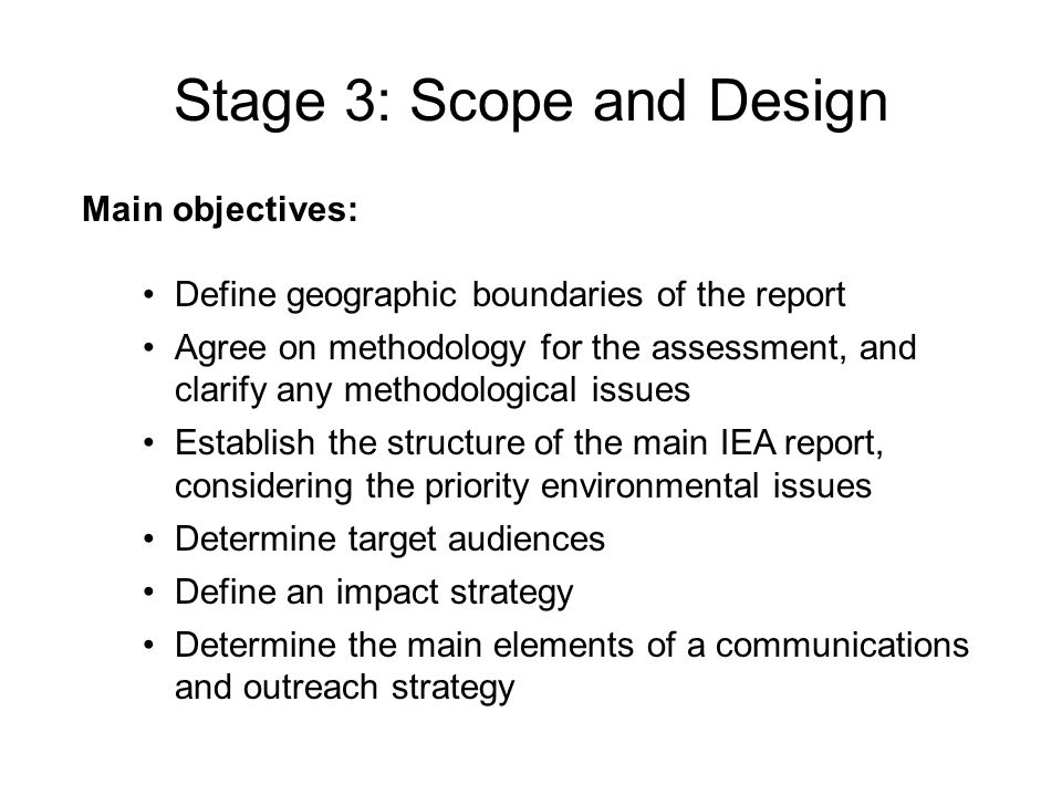 Stage 3: Scope and Design Main objectives: Define geographic boundaries of the report Agree on methodology for the assessment, and clarify any methodo