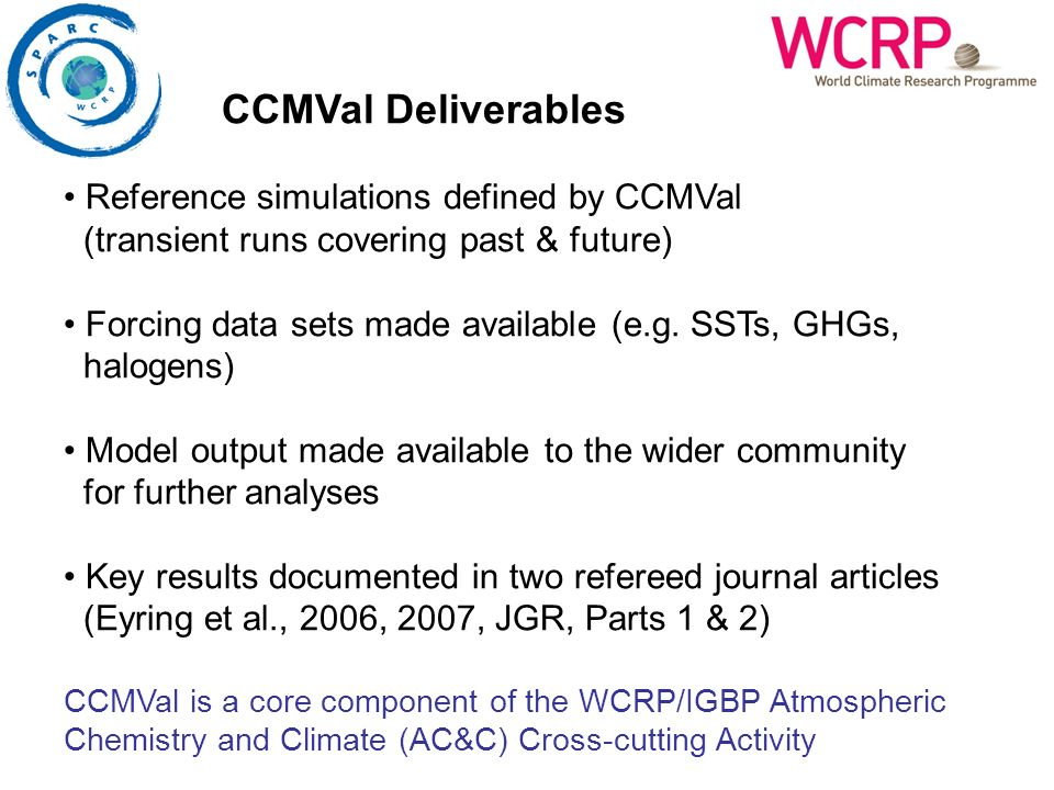 CCMVal Deliverables Reference simulations defined by CCMVal (transient runs covering past & future) Forcing data sets made available (e.g. SSTs, GHGs,
