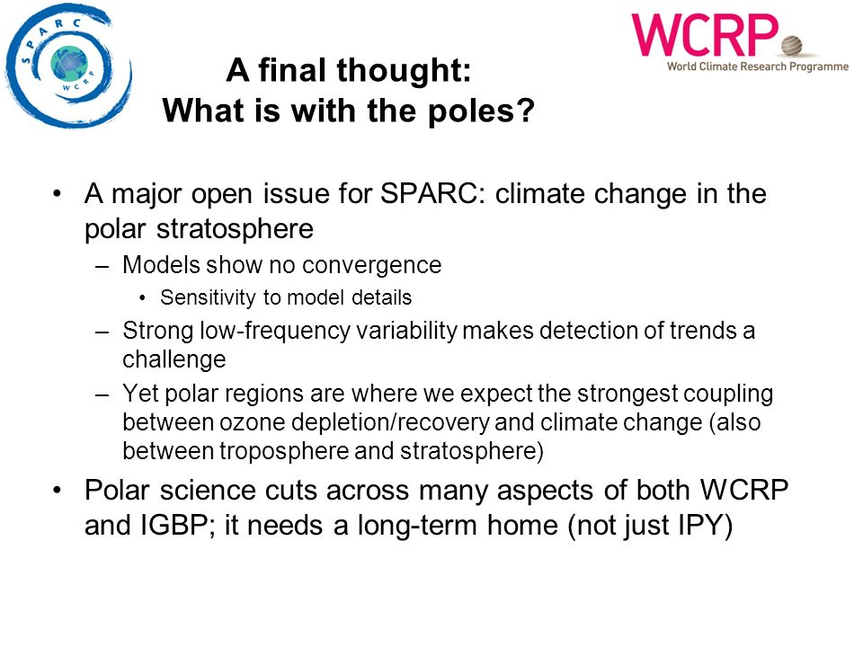 A major open issue for SPARC: climate change in the polar stratosphere –Models show no convergence Sensitivity to model details –Strong low-frequency