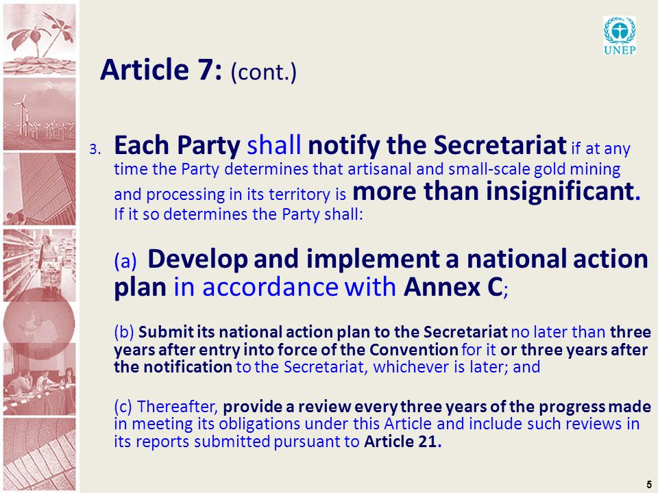 5 Article 7: (cont.) 3. Each Party shall notify the Secretariat if at any time the Party determines that artisanal and small-scale gold mining and pro