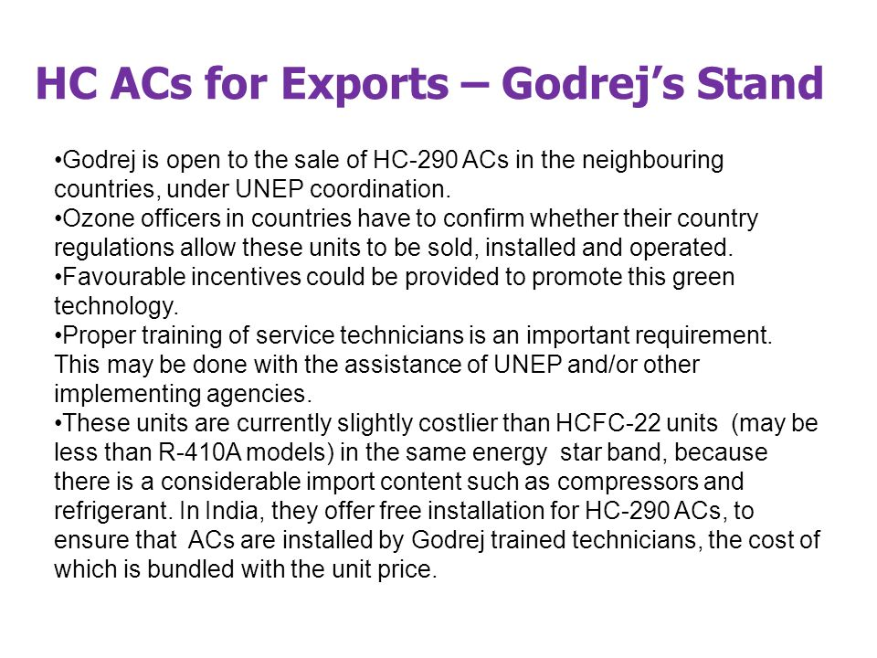 HC ACs for Exports – Godrejs Stand Godrej is open to the sale of HC-290 ACs in the neighbouring countries, under UNEP coordination.