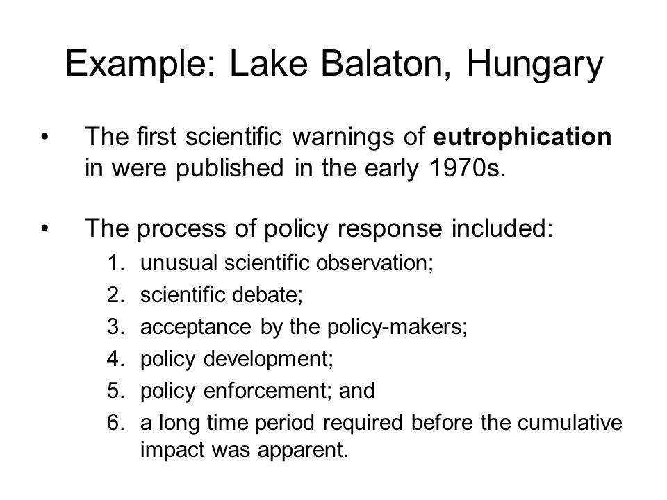 Example: Lake Balaton, Hungary The first scientific warnings of eutrophication in were published in the early 1970s.