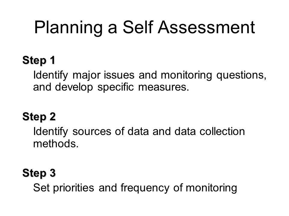 Planning a Self Assessment Step 1 Identify major issues and monitoring questions, and develop specific measures.