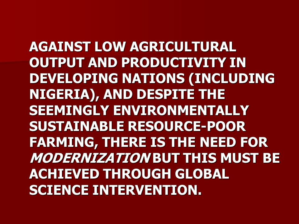 HOWEVER, SUCH INTERVENTION MUST RECOGNIZE THE RICH IK RESOURCE BASE OF LOW PRODUCTIVITY AGRICULTURE.