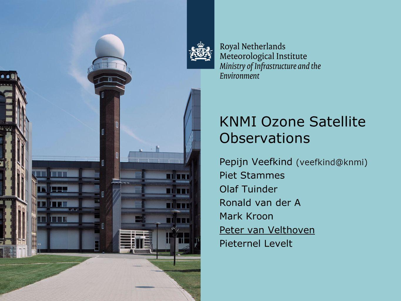 KNMI Ozone Satellite Observations Pepijn Veefkind (veefkind@knmi) Piet Stammes Olaf Tuinder Ronald van der A Mark Kroon Peter van Velthoven Pieternel