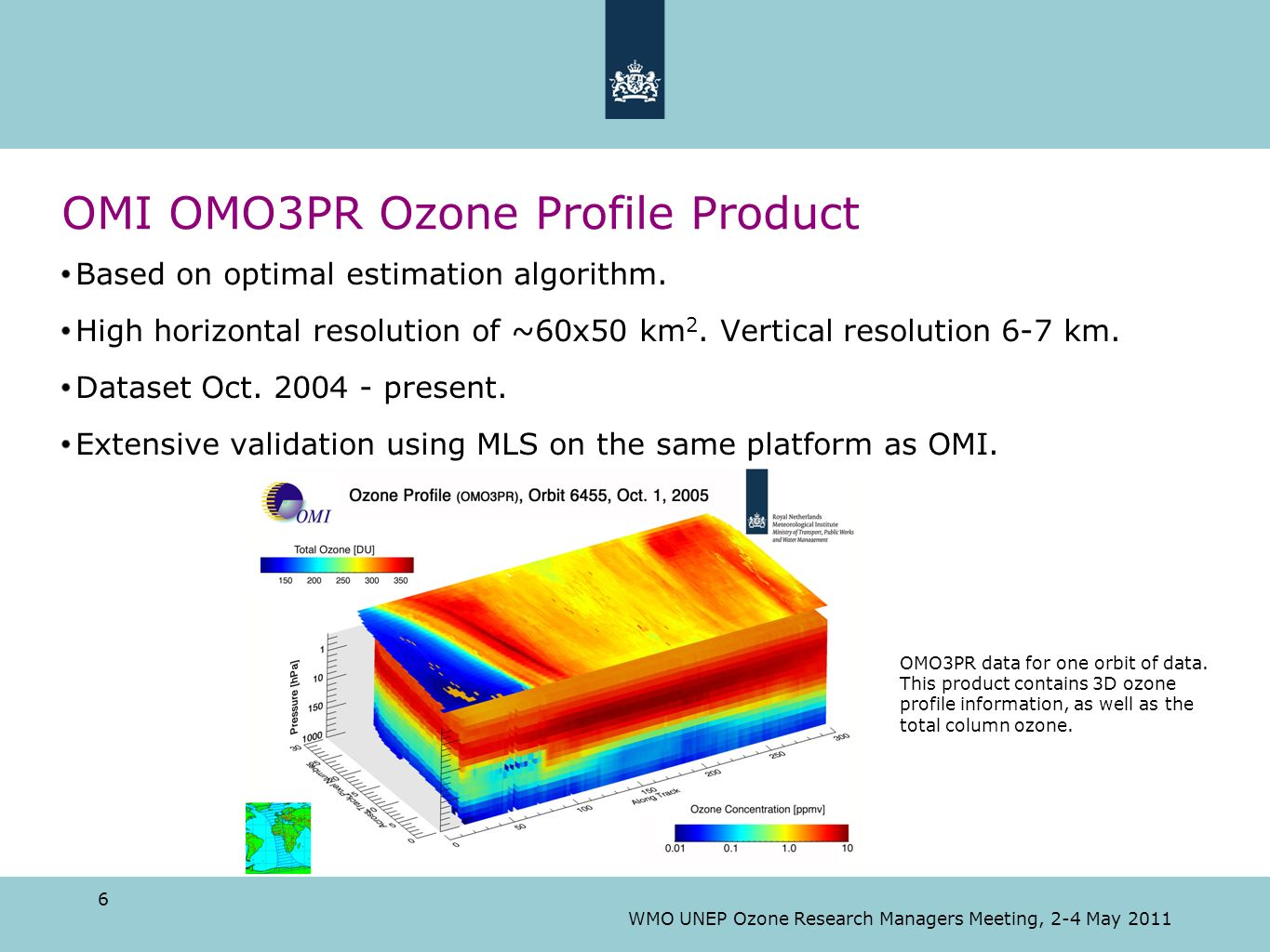 6 WMO UNEP Ozone Research Managers Meeting, 2-4 May 2011 OMI OMO3PR Ozone Profile Product Based on optimal estimation algorithm. High horizontal resol