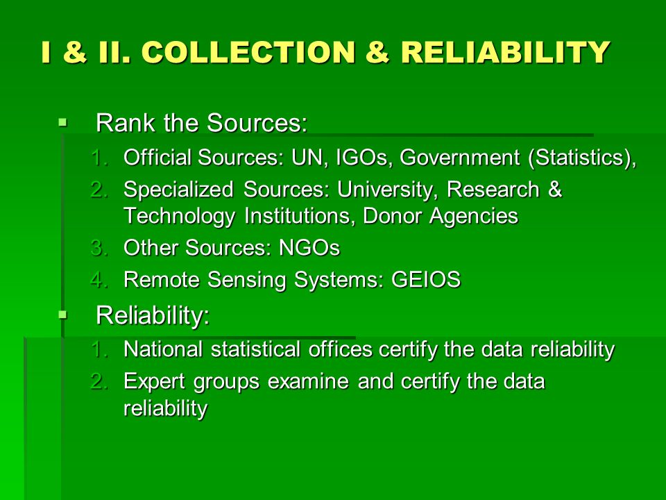 I & II. COLLECTION & RELIABILITY Rank the Sources: Rank the Sources: 1.Official Sources: UN, IGOs, Government (Statistics), 2.Specialized Sources: Uni
