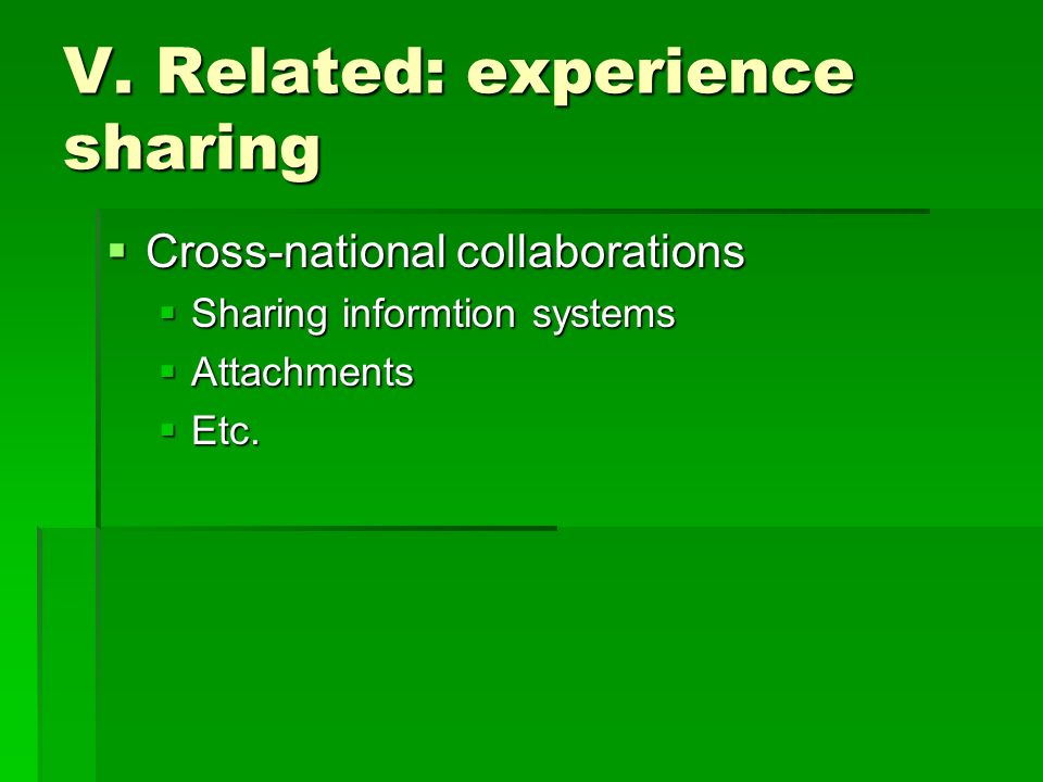 V. Related: experience sharing Cross-national collaborations Cross-national collaborations Sharing informtion systems Sharing informtion systems Attac