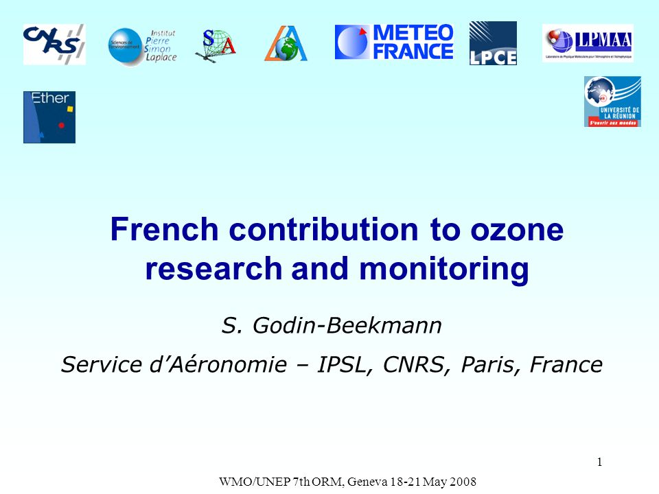 WMO/UNEP 7th ORM, Geneva 18-21 May 2008 1 French contribution to ozone research and monitoring S.