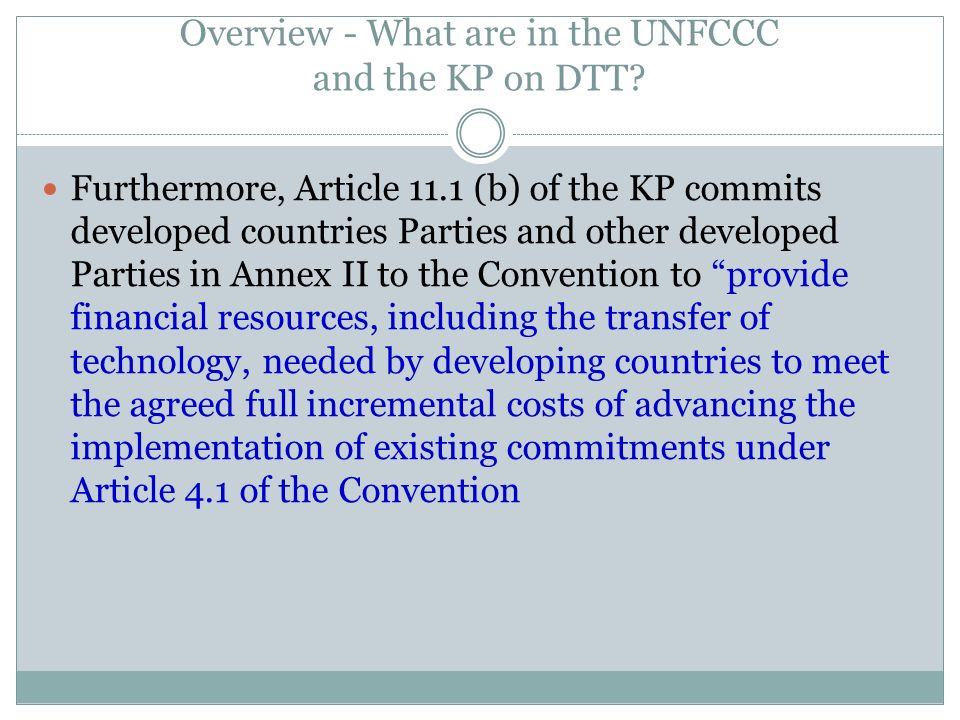 Overview - What are in the UNFCCC and the KP on DTT? Furthermore, Article 11.1 (b) of the KP commits developed countries Parties and other developed P
