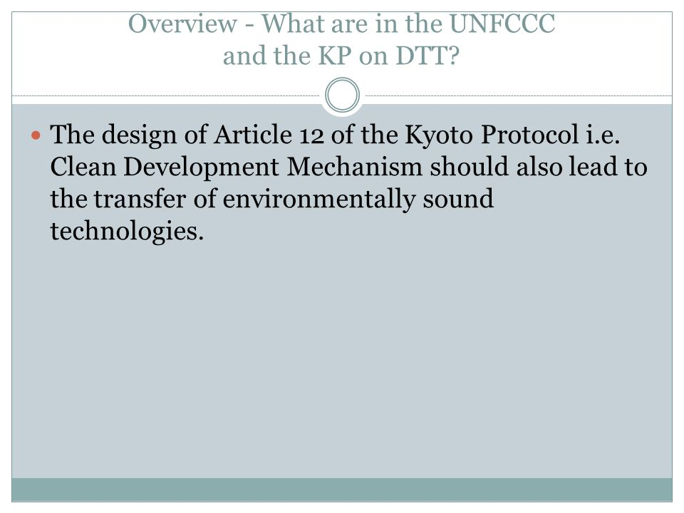 Overview - What are in the UNFCCC and the KP on DTT? The design of Article 12 of the Kyoto Protocol i.e. Clean Development Mechanism should also lead