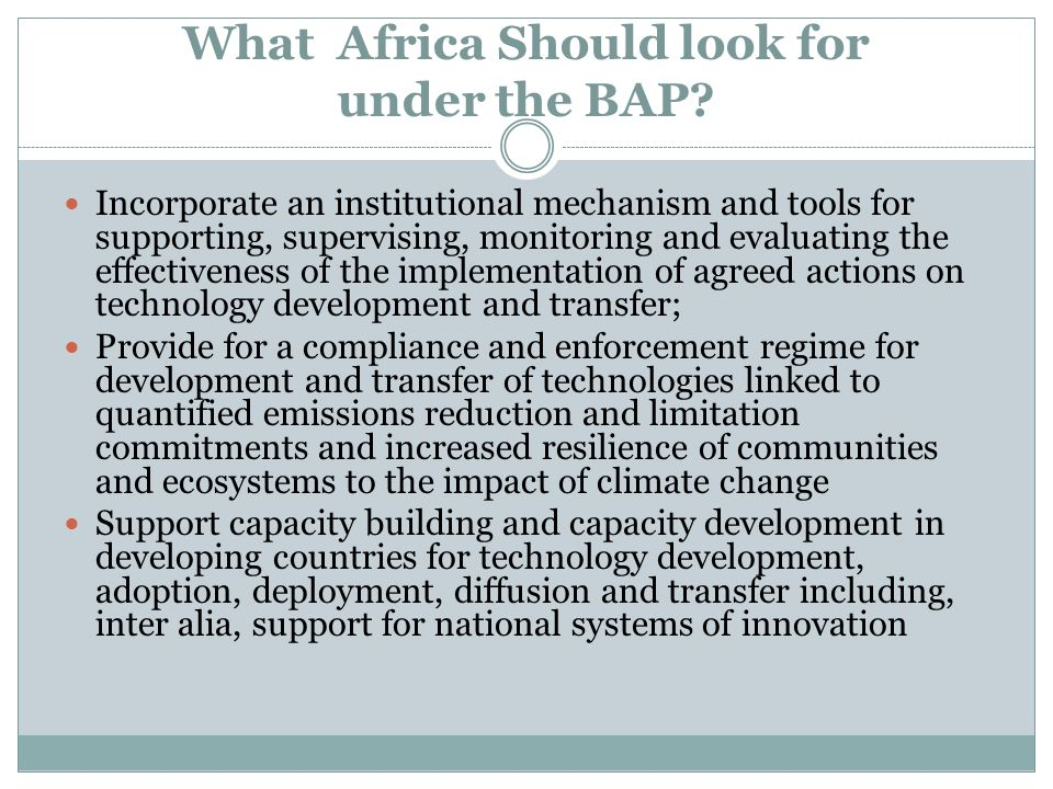 What Africa Should look for under the BAP? Incorporate an institutional mechanism and tools for supporting, supervising, monitoring and evaluating the