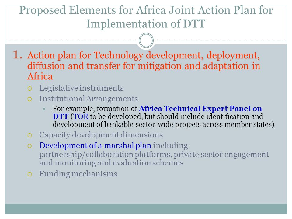 Proposed Elements for Africa Joint Action Plan for Implementation of DTT 1. Action plan for Technology development, deployment, diffusion and transfer