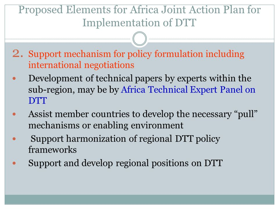 Proposed Elements for Africa Joint Action Plan for Implementation of DTT 2. Support mechanism for policy formulation including international negotiati