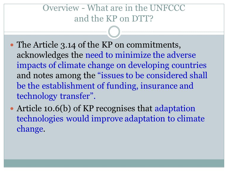 Overview - What are in the UNFCCC and the KP on DTT? The Article 3.14 of the KP on commitments, acknowledges the need to minimize the adverse impacts